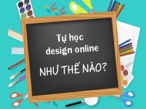 Tôi đã tự học Design trên online để trở thành chuyên gia như thế nào?