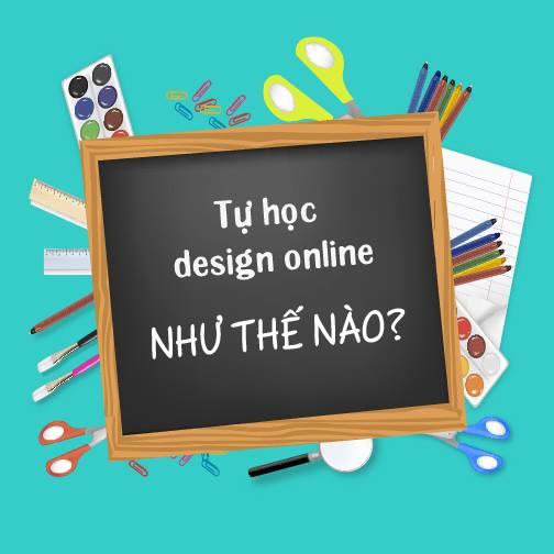 Toi da tu hoc Design tren online de tro thanh chuyen gia nhu the nao