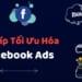Làm thế nào để tối ưu hóa quảng cáo Facebook (phần 1)